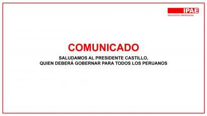 COMUNICADO – Saludamos al presidente castillo, quien deberá gobernar para todos los peruanos