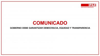 COMUNICADO – GOBIERNO DEBE GARANTIZAR DEMOCRACIA, EQUIDAD Y TRANSPARENCIA